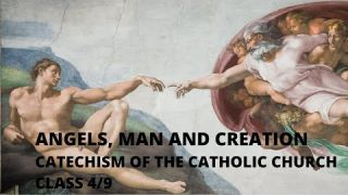 Angels, Man and Creation --Class 4/9 -- Catechism of the Catholic Church